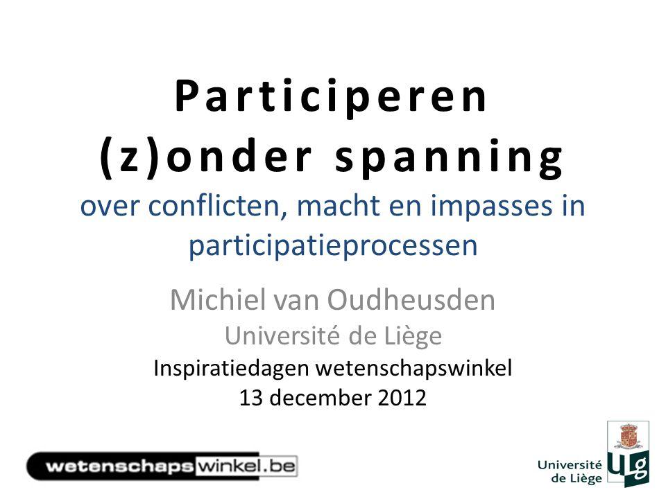 Participeren (z)onder spanning over conflicten, macht en impasses in participatieprocessen Michiel van Oudheusden Université de Liège Inspiratiedagen
