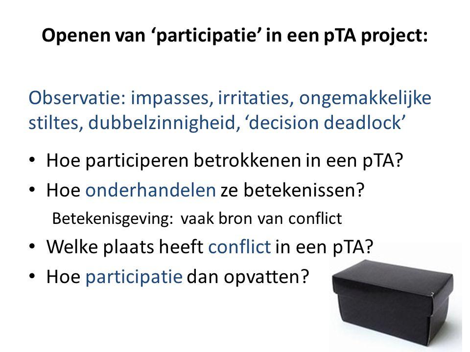 Openen van 'participatie' in een pTA project: Observatie: impasses, irritaties, ongemakkelijke stiltes, dubbelzinnigheid, 'decision deadlock' • Hoe pa