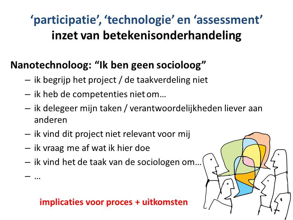 """'participatie', 'technologie' en 'assessment' inzet van betekenisonderhandeling Nanotechnoloog: """"Ik ben geen socioloog"""" – ik begrijp het project / de"""