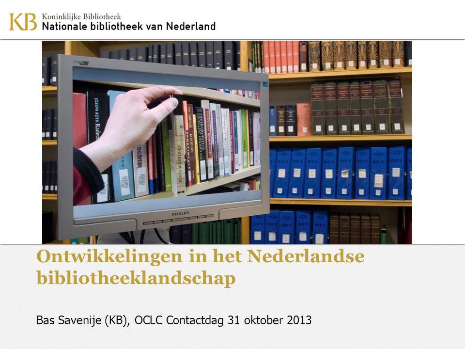 Ontwikkelingen in het Nederlandse bibliotheeklandschap Bas Savenije (KB), OCLC Contactdag 31 oktober 2013