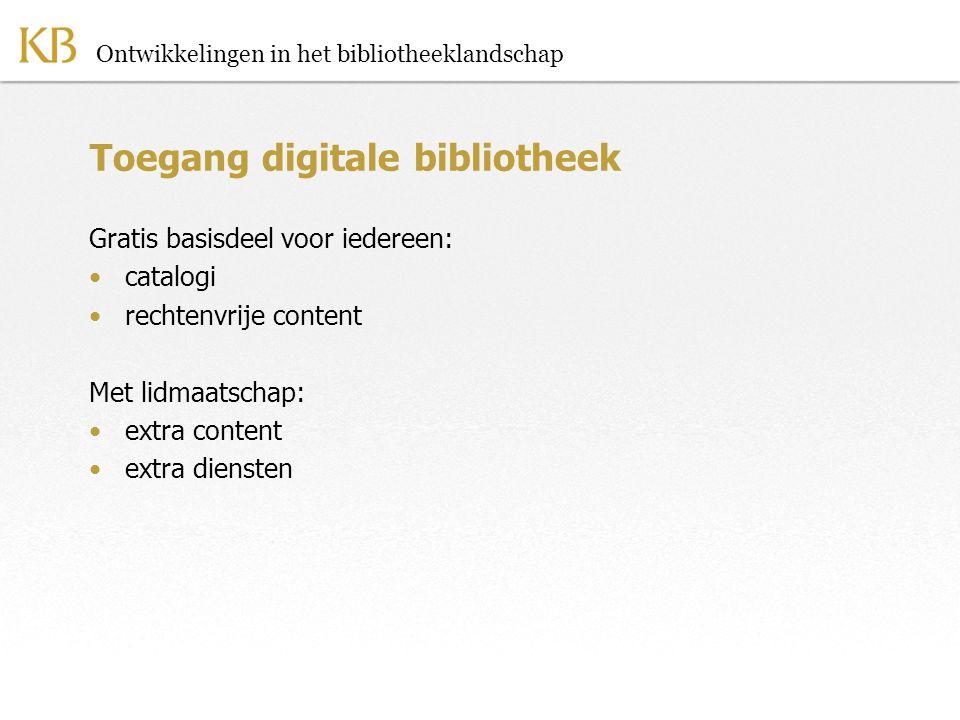 Ontwikkelingen in het bibliotheeklandschap Toegang digitale bibliotheek Gratis basisdeel voor iedereen: •catalogi •rechtenvrije content Met lidmaatschap: •extra content •extra diensten