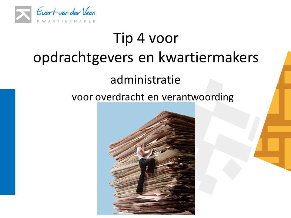Tip 4 voor opdrachtgevers en kwartiermakers administratie voor overdracht en verantwoording