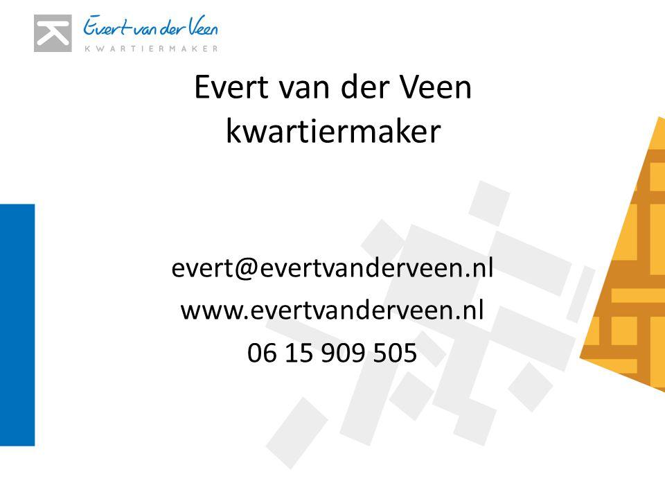 Evert van der Veen kwartiermaker evert@evertvanderveen.nl www.evertvanderveen.nl 06 15 909 505