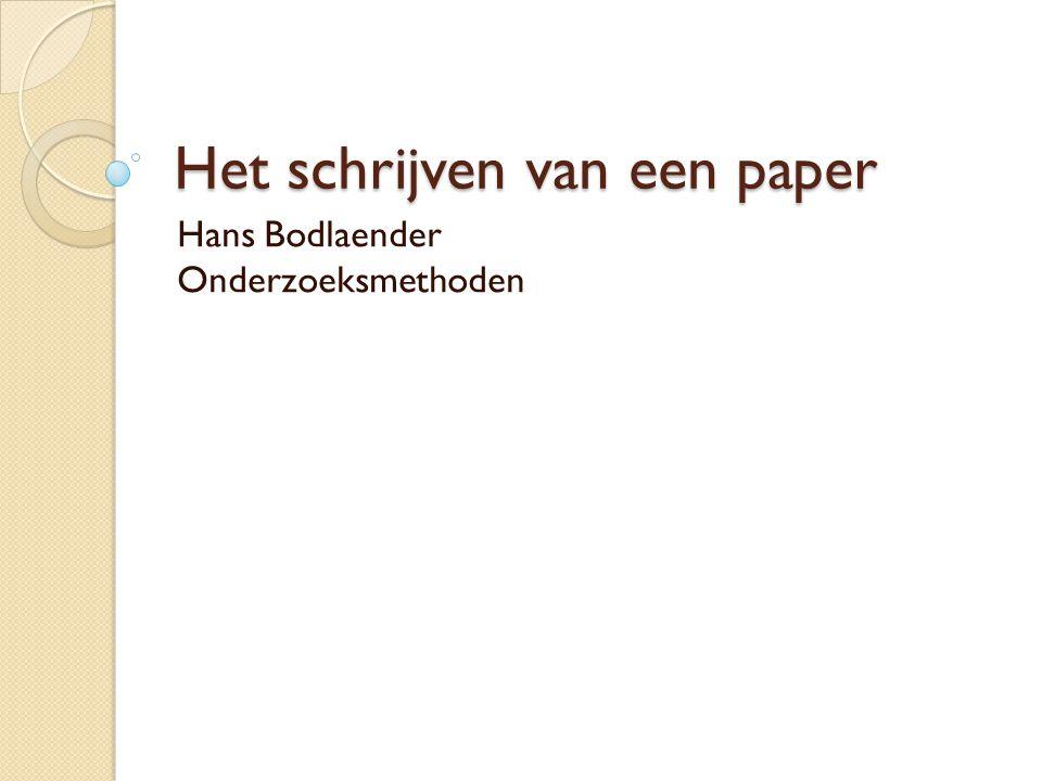 Het schrijven van een paper Hans Bodlaender Onderzoeksmethoden