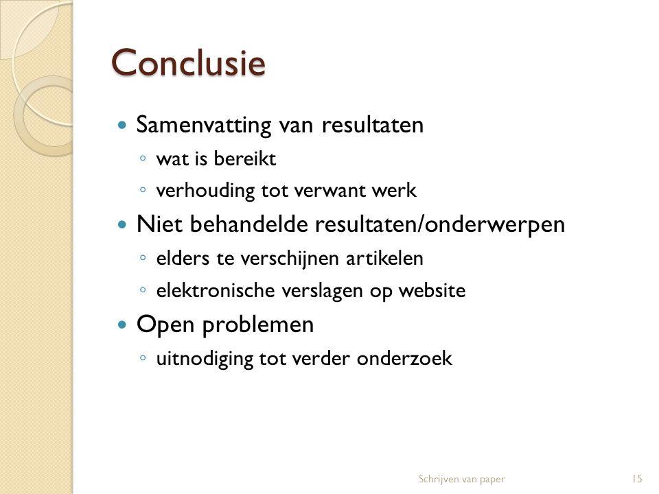 Conclusie  Samenvatting van resultaten ◦ wat is bereikt ◦ verhouding tot verwant werk  Niet behandelde resultaten/onderwerpen ◦ elders te verschijne
