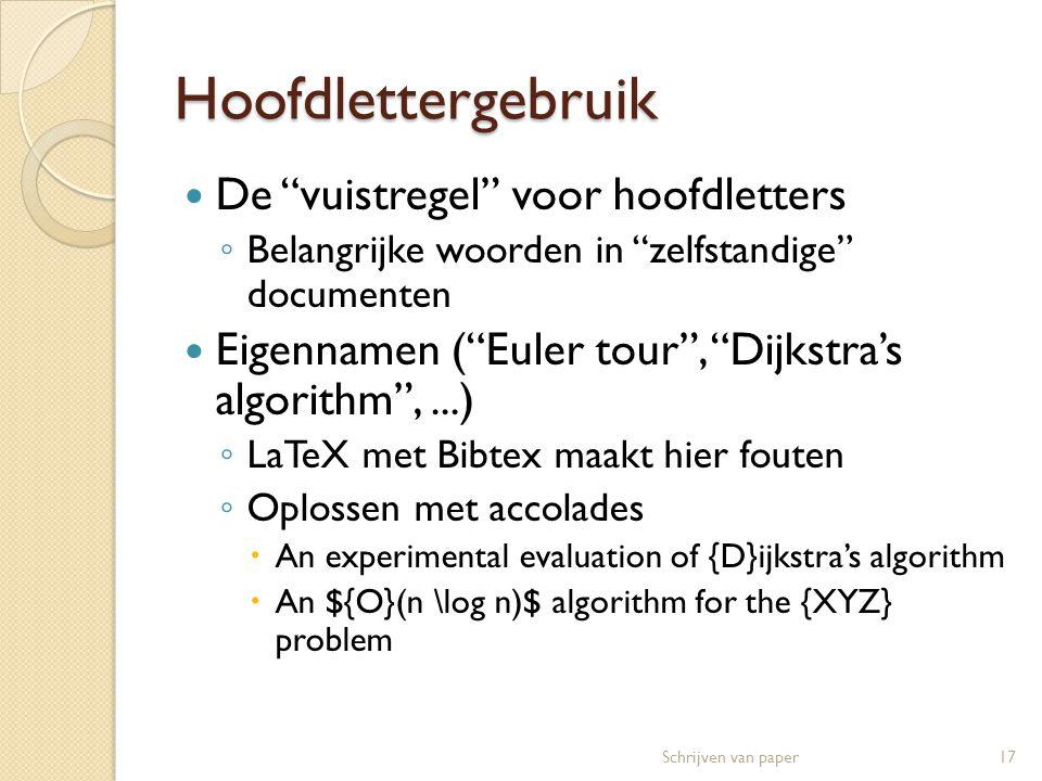 """Hoofdlettergebruik  De """"vuistregel"""" voor hoofdletters ◦ Belangrijke woorden in """"zelfstandige"""" documenten  Eigennamen (""""Euler tour"""", """"Dijkstra's algo"""