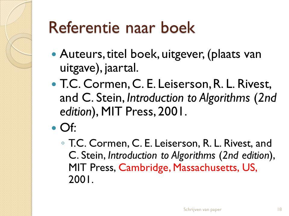 Referentie naar boek  Auteurs, titel boek, uitgever, (plaats van uitgave), jaartal.  T.C. Cormen, C. E. Leiserson, R. L. Rivest, and C. Stein, Intro