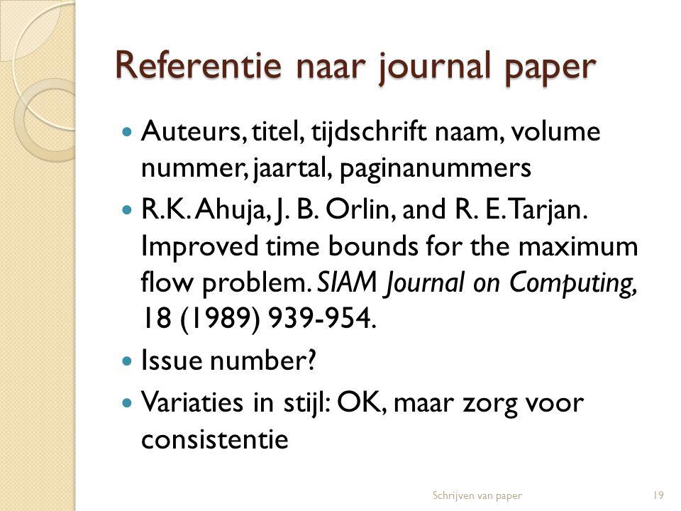 Referentie naar journal paper  Auteurs, titel, tijdschrift naam, volume nummer, jaartal, paginanummers  R.K. Ahuja, J. B. Orlin, and R. E. Tarjan. I