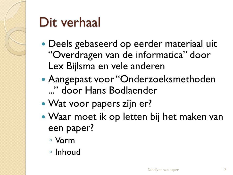 Dit verhaal  Deels gebaseerd op eerder materiaal uit Overdragen van de informatica door Lex Bijlsma en vele anderen  Aangepast voor Onderzoeksmethoden... door Hans Bodlaender  Wat voor papers zijn er.