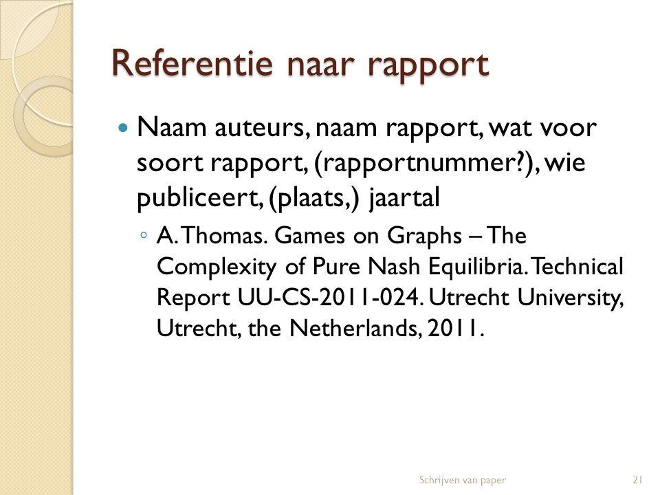 Referentie naar rapport  Naam auteurs, naam rapport, wat voor soort rapport, (rapportnummer?), wie publiceert, (plaats,) jaartal ◦ A. Thomas. Games o