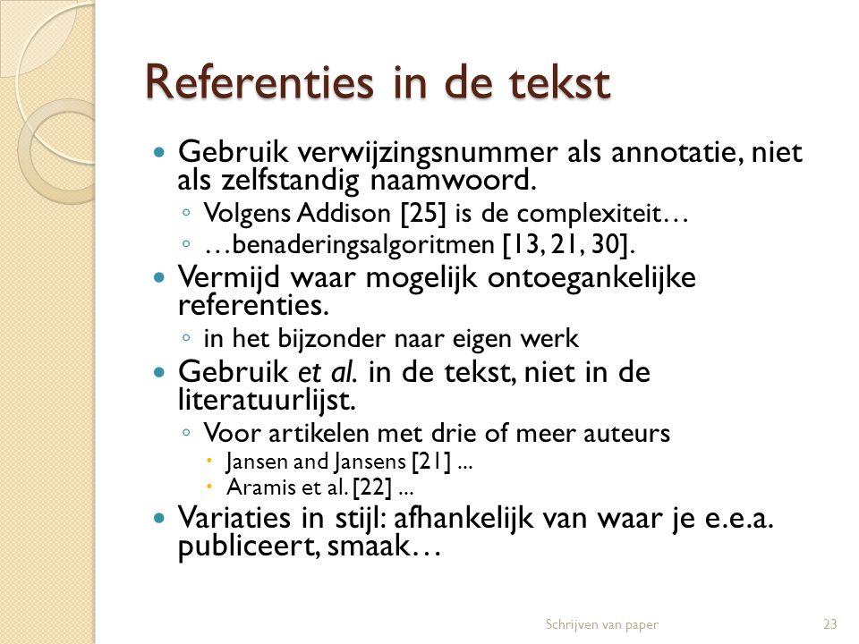 Referenties in de tekst  Gebruik verwijzingsnummer als annotatie, niet als zelfstandig naamwoord. ◦ Volgens Addison [25] is de complexiteit… ◦ …benad