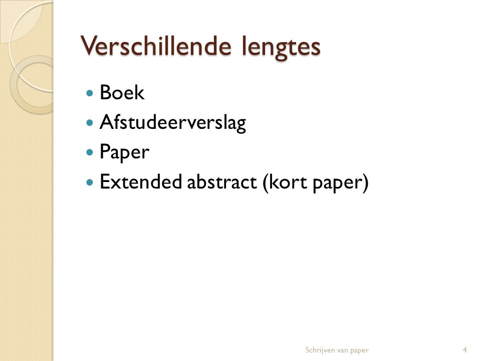 Verschillende lengtes  Boek  Afstudeerverslag  Paper  Extended abstract (kort paper) 4Schrijven van paper