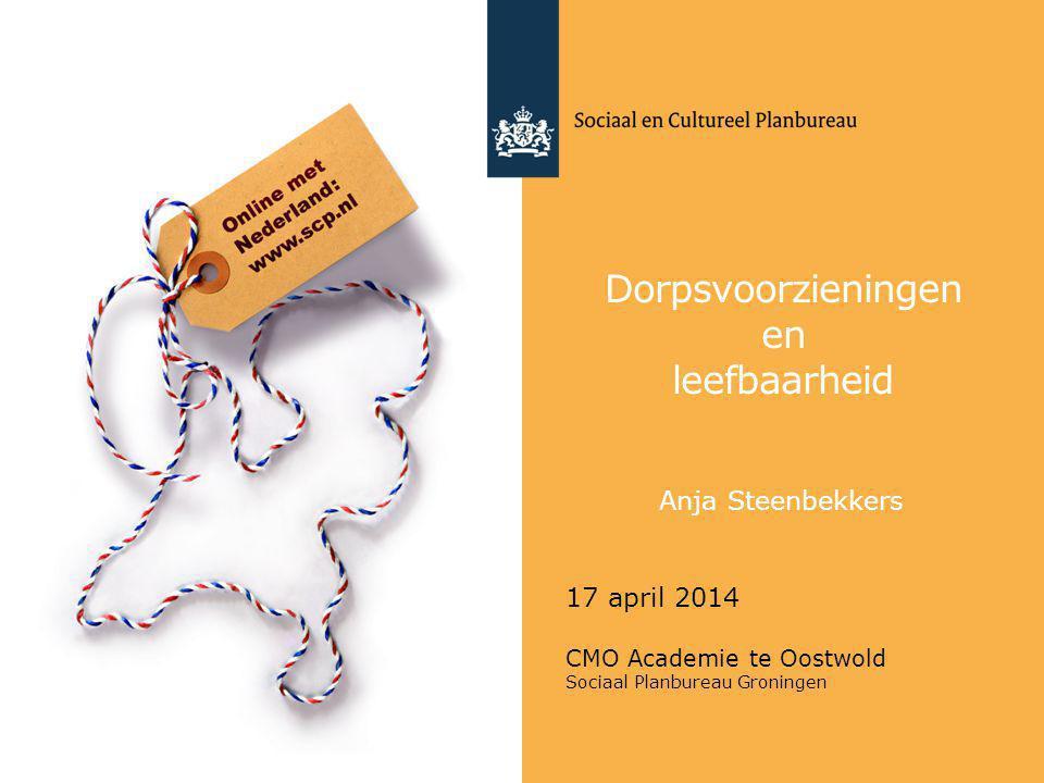 Dorpsvoorzieningen en leefbaarheid Anja Steenbekkers 17 april 2014 CMO Academie te Oostwold Sociaal Planbureau Groningen