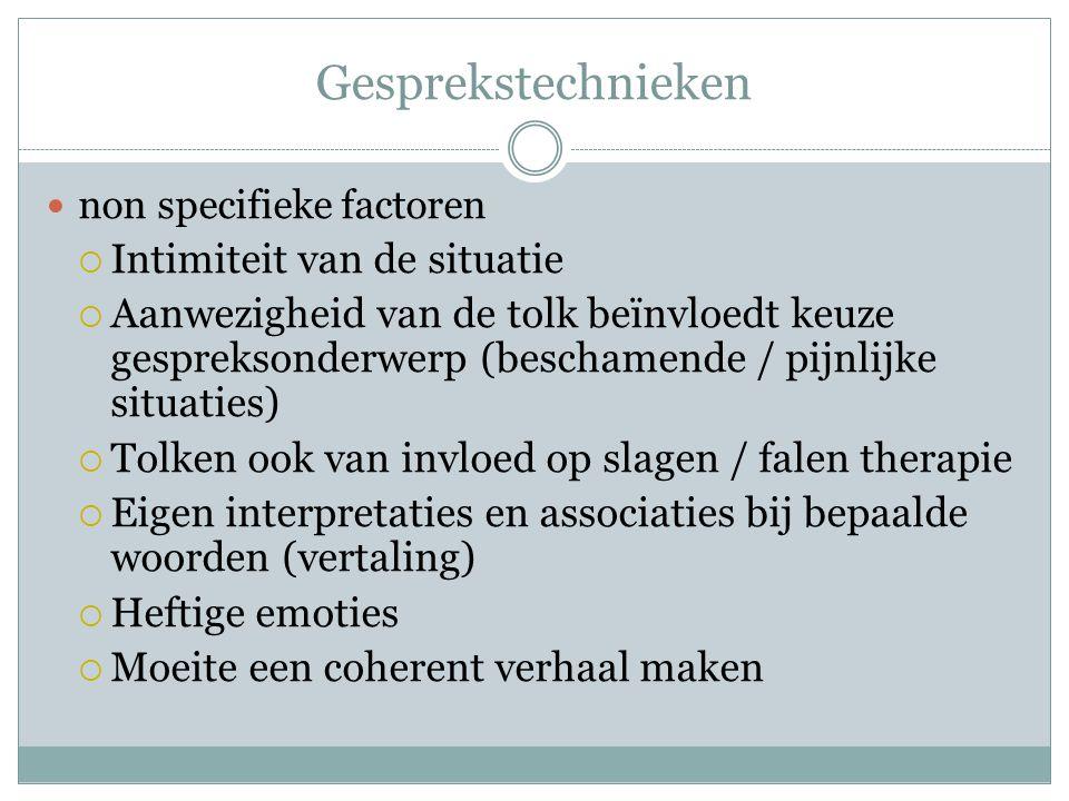 Gesprekstechnieken  non specifieke factoren  Intimiteit van de situatie  Aanwezigheid van de tolk beïnvloedt keuze gespreksonderwerp (beschamende /