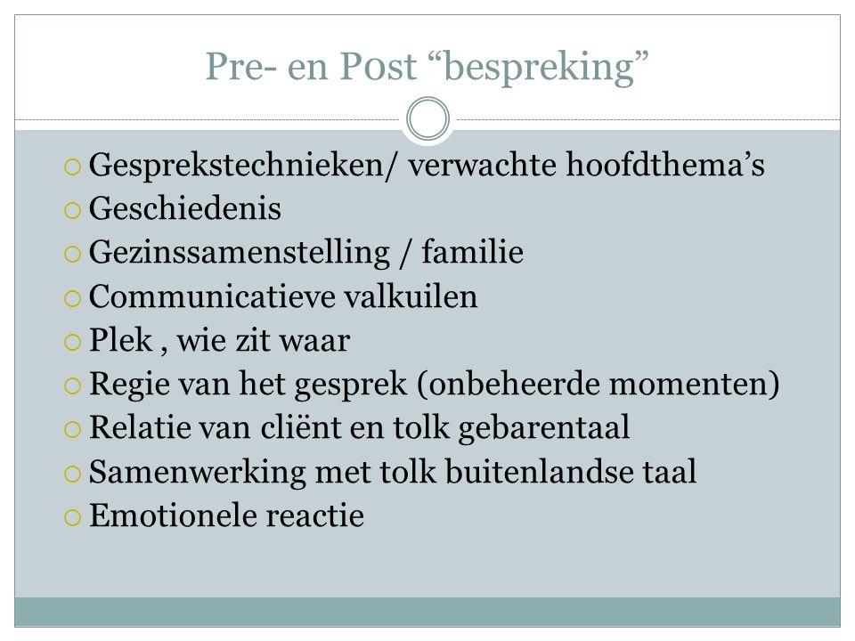 """Pre- en P0st """"bespreking""""  Gesprekstechnieken/ verwachte hoofdthema's  Geschiedenis  Gezinssamenstelling / familie  Communicatieve valkuilen  Ple"""