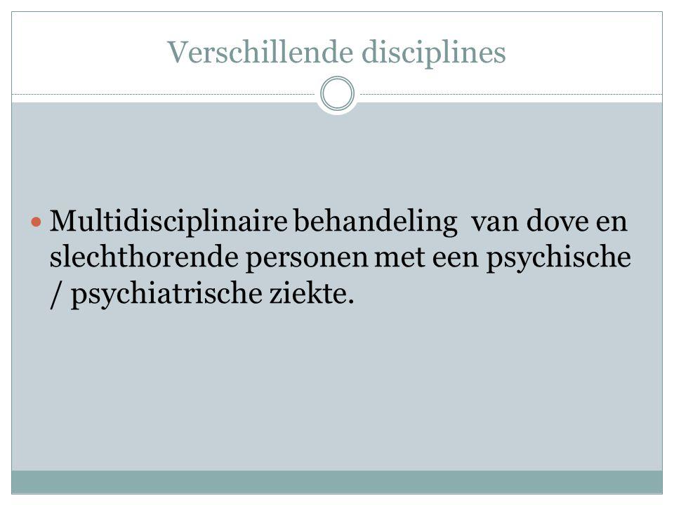 Verschillende disciplines  Multidisciplinaire behandeling van dove en slechthorende personen met een psychische / psychiatrische ziekte.