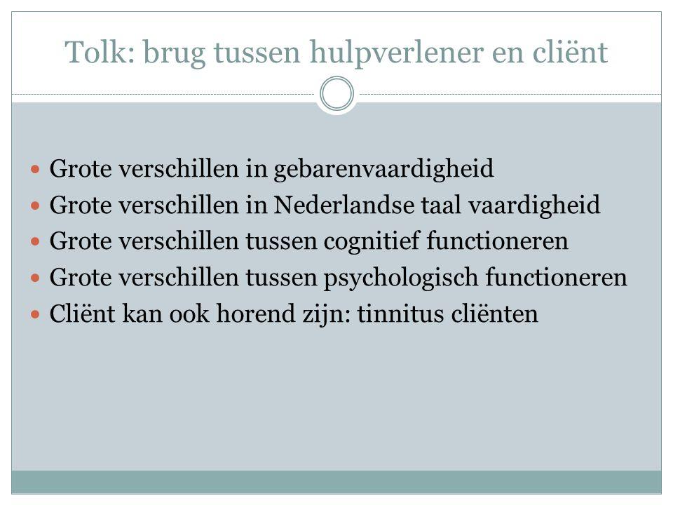 Tolk: brug tussen hulpverlener en cliënt  Grote verschillen in gebarenvaardigheid  Grote verschillen in Nederlandse taal vaardigheid  Grote verschi
