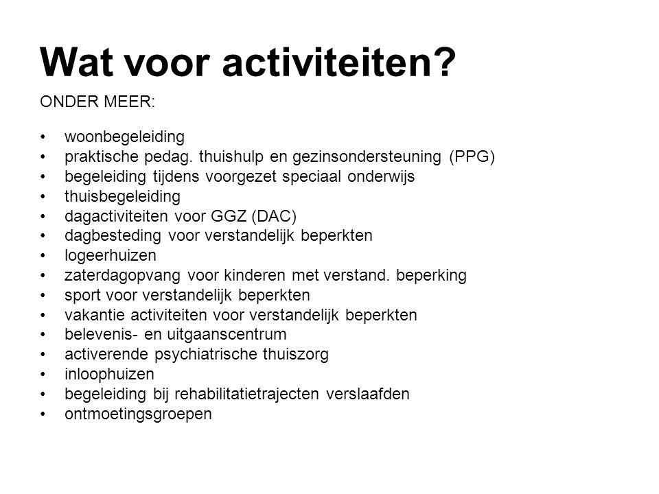 Wat voor activiteiten? ONDER MEER: •woonbegeleiding •praktische pedag. thuishulp en gezinsondersteuning (PPG) •begeleiding tijdens voorgezet speciaal