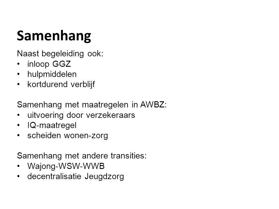 Samenhang Naast begeleiding ook: •inloop GGZ •hulpmiddelen •kortdurend verblijf Samenhang met maatregelen in AWBZ: •uitvoering door verzekeraars •IQ-m