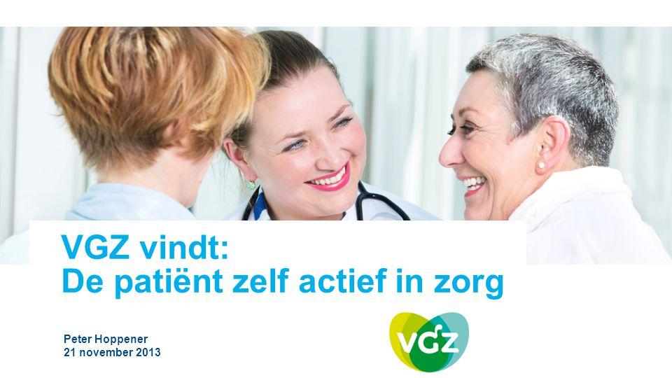 Peter Hoppener 21 november 2013 VGZ vindt: De patiënt zelf actief in zorg