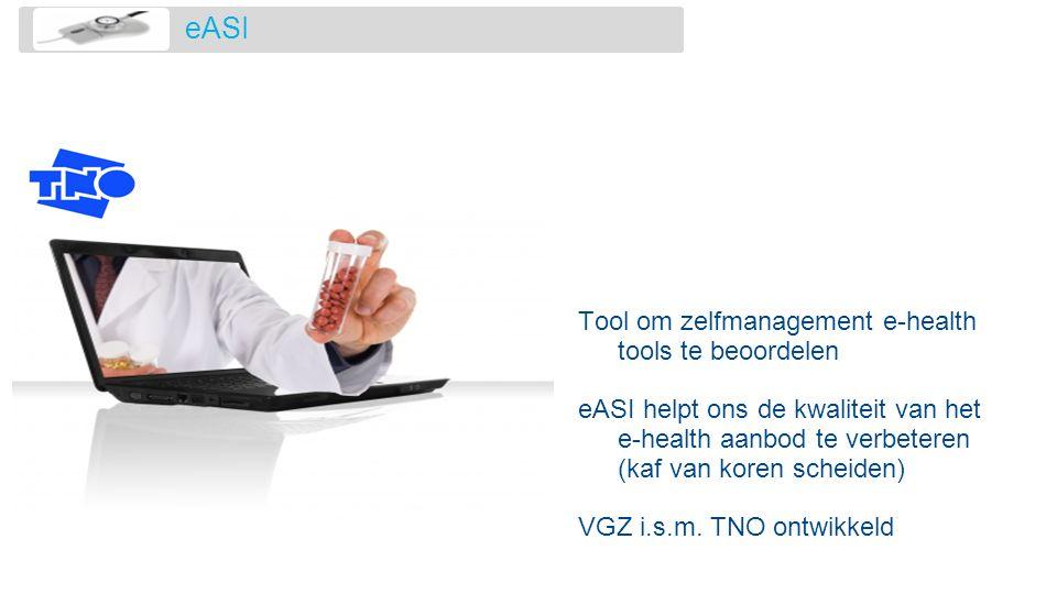eASI Tool om zelfmanagement e-health tools te beoordelen eASI helpt ons de kwaliteit van het e-health aanbod te verbeteren (kaf van koren scheiden) VG