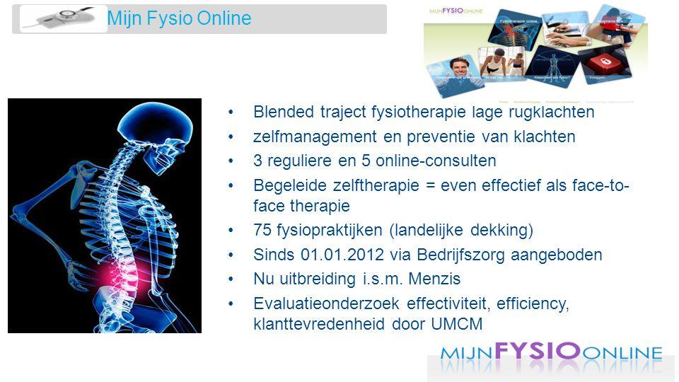 Mijn Fysio Online •Blended traject fysiotherapie lage rugklachten •zelfmanagement en preventie van klachten •3 reguliere en 5 online-consulten •Begele
