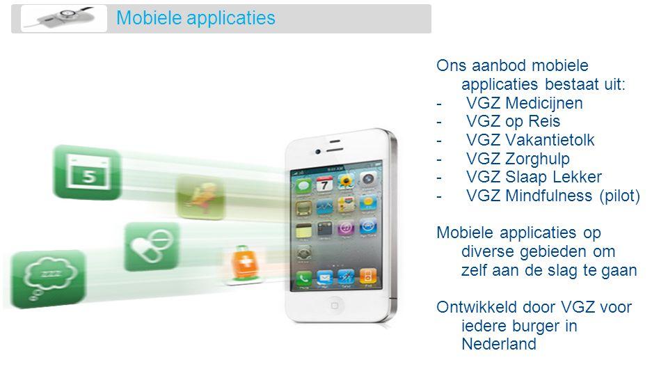 Mobiele applicaties Ons aanbod mobiele applicaties bestaat uit: -VGZ Medicijnen -VGZ op Reis -VGZ Vakantietolk -VGZ Zorghulp -VGZ Slaap Lekker -VGZ Mi