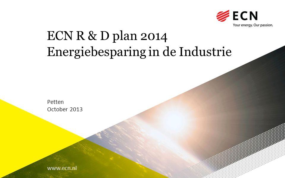 www.ecn.nl ECN R & D plan 2014 Energiebesparing in de Industrie Petten October 2013