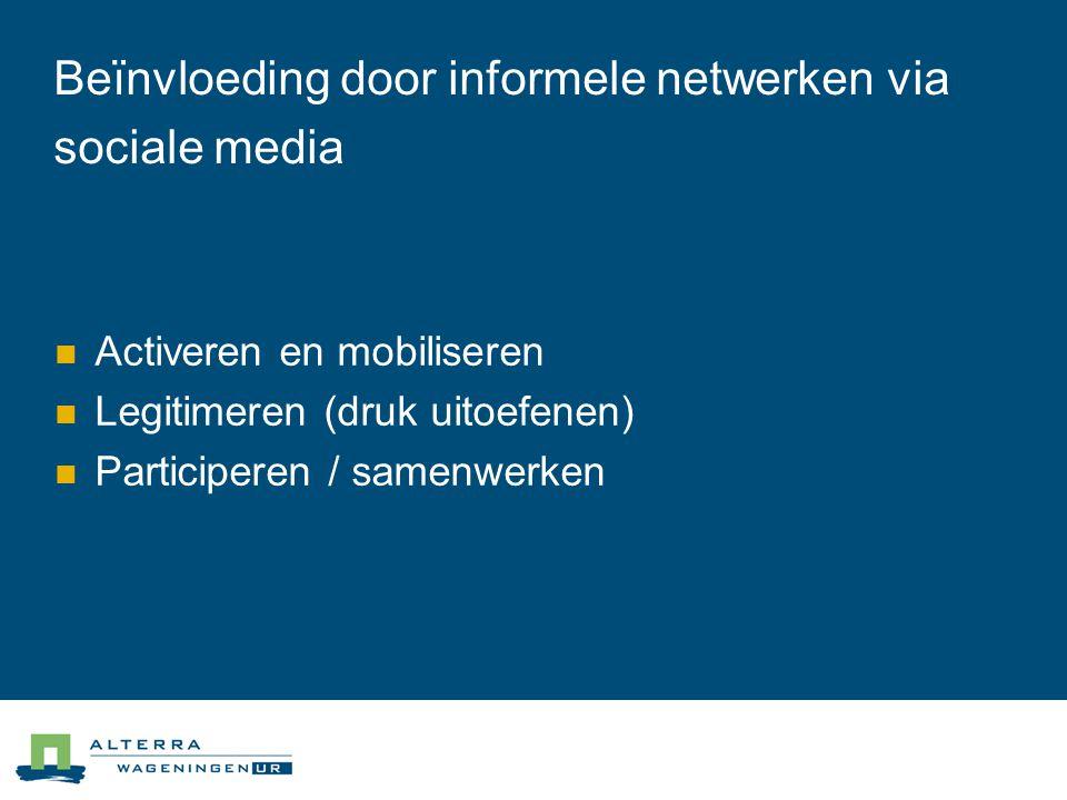Beïnvloeding door informele netwerken via sociale media  Activeren en mobiliseren  Legitimeren (druk uitoefenen)  Participeren / samenwerken