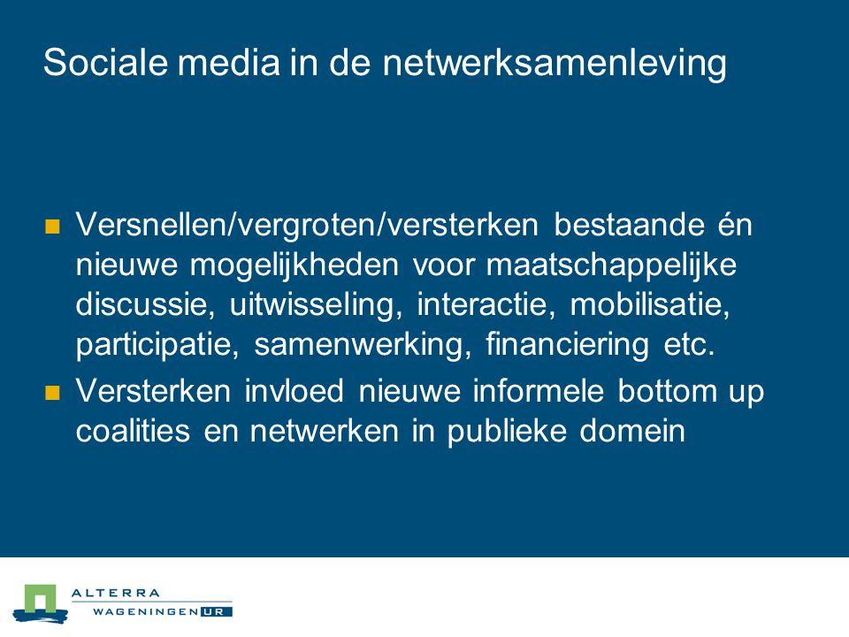 Sociale media in de netwerksamenleving  Versnellen/vergroten/versterken bestaande én nieuwe mogelijkheden voor maatschappelijke discussie, uitwisseling, interactie, mobilisatie, participatie, samenwerking, financiering etc.
