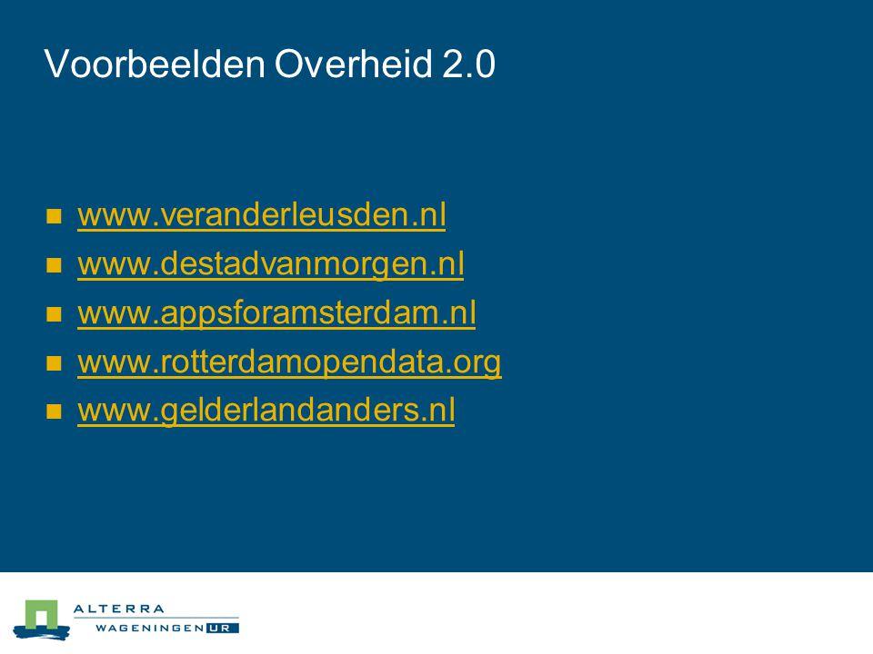 Voorbeelden Overheid 2.0  www.veranderleusden.nl www.veranderleusden.nl  www.destadvanmorgen.nl www.destadvanmorgen.nl  www.appsforamsterdam.nl www.appsforamsterdam.nl  www.rotterdamopendata.org www.rotterdamopendata.org  www.gelderlandanders.nl www.gelderlandanders.nl