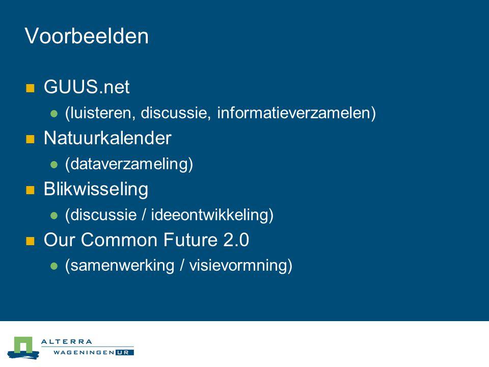 Voorbeelden  GUUS.net  (luisteren, discussie, informatieverzamelen)  Natuurkalender  (dataverzameling)  Blikwisseling  (discussie / ideeontwikkeling)  Our Common Future 2.0  (samenwerking / visievormning)