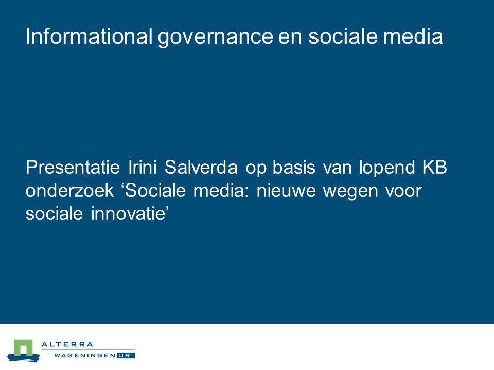 Informational governance en sociale media Presentatie Irini Salverda op basis van lopend KB onderzoek 'Sociale media: nieuwe wegen voor sociale innovatie'