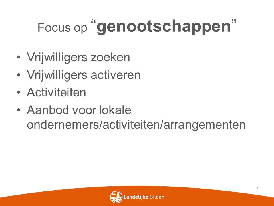 """Focus op """"genootschappen"""" •Vrijwilligers zoeken •Vrijwilligers activeren •Activiteiten •Aanbod voor lokale ondernemers/activiteiten/arrangementen 7"""