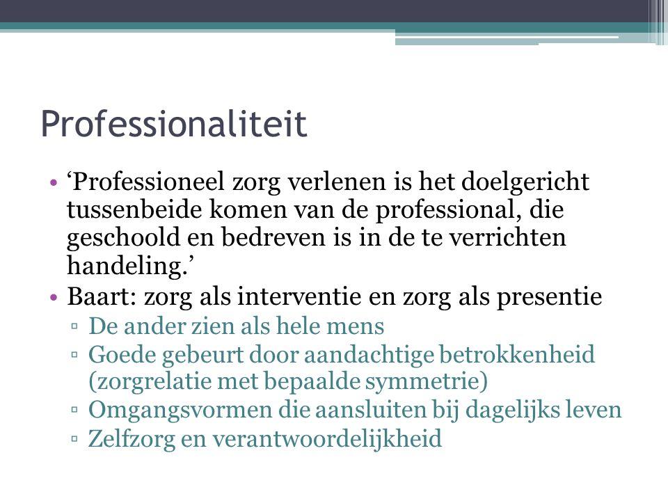 Professionaliteit •'Professioneel zorg verlenen is het doelgericht tussenbeide komen van de professional, die geschoold en bedreven is in de te verric
