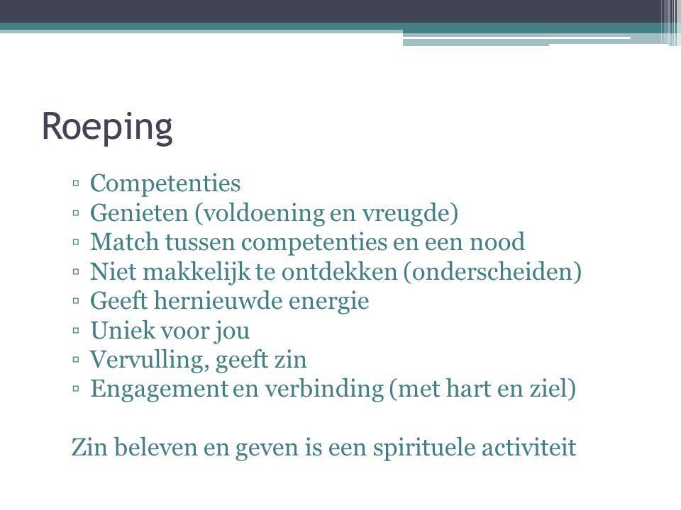 Roeping ▫Competenties ▫Genieten (voldoening en vreugde) ▫Match tussen competenties en een nood ▫Niet makkelijk te ontdekken (onderscheiden) ▫Geeft her