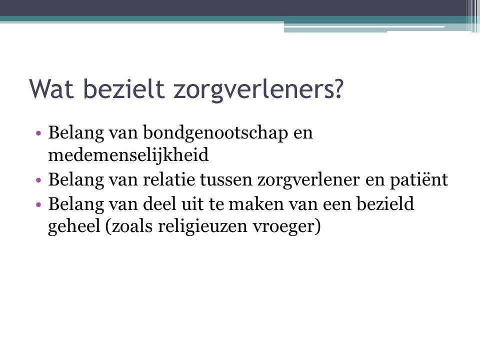 Wat bezielt zorgverleners? •Belang van bondgenootschap en medemenselijkheid •Belang van relatie tussen zorgverlener en patiënt •Belang van deel uit te