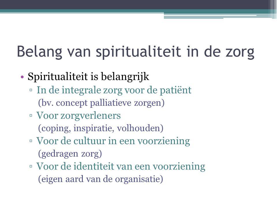 Belang van spiritualiteit in de zorg •Spiritualiteit is belangrijk ▫In de integrale zorg voor de patiënt (bv. concept palliatieve zorgen) ▫Voor zorgve