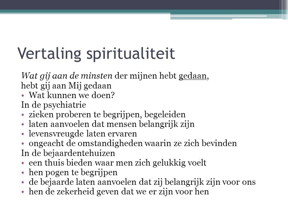 Vertaling spiritualiteit Wat gij aan de minsten der mijnen hebt gedaan, hebt gij aan Mij gedaan •Wat kunnen we doen? In de psychiatrie •zieken probere