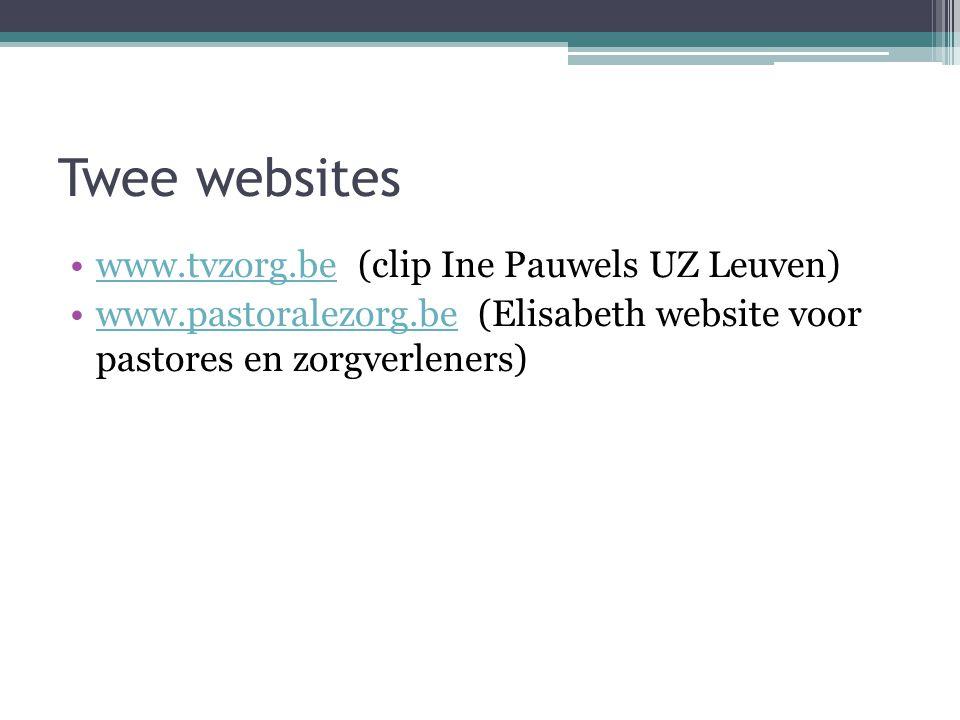 Twee websites •www.tvzorg.be (clip Ine Pauwels UZ Leuven)www.tvzorg.be •www.pastoralezorg.be (Elisabeth website voor pastores en zorgverleners)www.pas