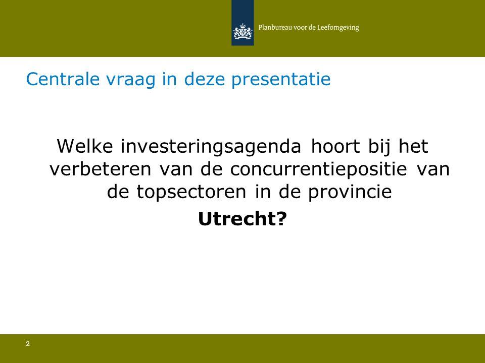 Centrale vraag in deze presentatie 2 Welke investeringsagenda hoort bij het verbeteren van de concurrentiepositie van de topsectoren in de provincie U
