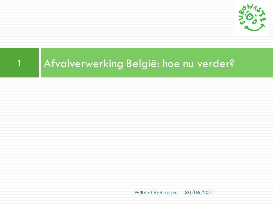 Afvalverwerking België: hoe nu verder? 1 30/06/2011 Wilfried Verhaegen