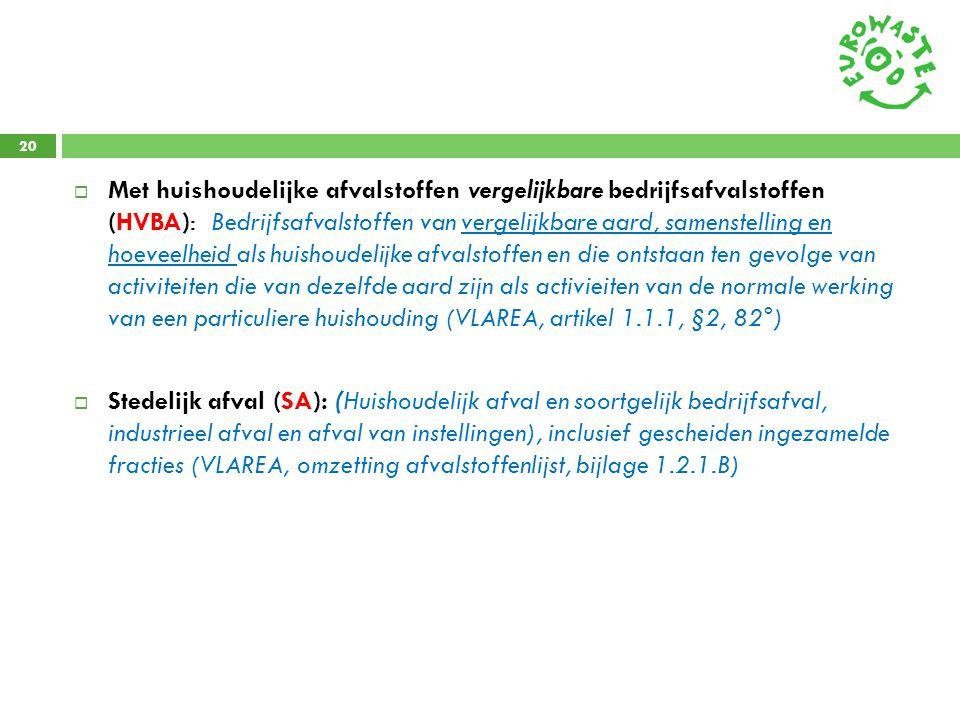 20  Met huishoudelijke afvalstoffen vergelijkbare bedrijfsafvalstoffen (HVBA): Bedrijfsafvalstoffen van vergelijkbare aard, samenstelling en hoeveelh