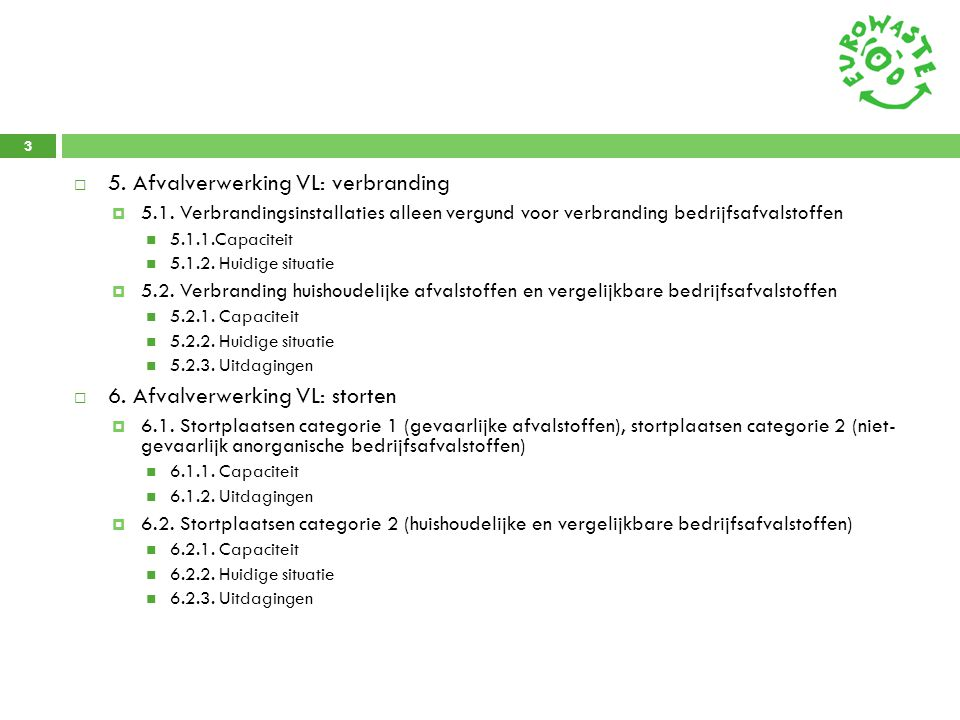 3  5. Afvalverwerking VL: verbranding  5.1. Verbrandingsinstallaties alleen vergund voor verbranding bedrijfsafvalstoffen  5.1.1.Capaciteit  5.1.2