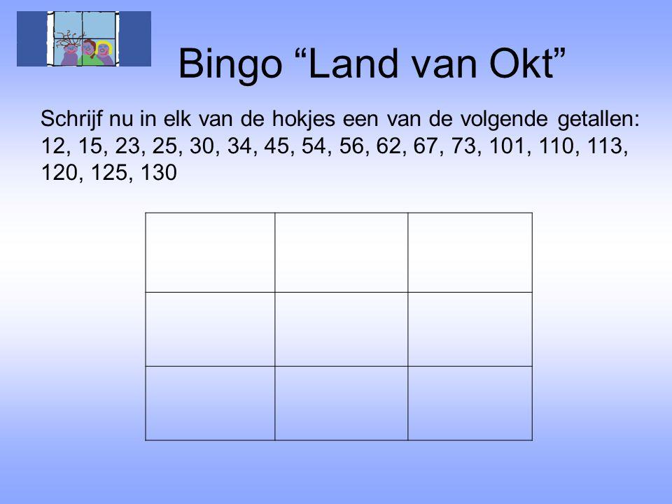 """Bingo """"Land van Okt"""" Schrijf nu in elk van de hokjes een van de volgende getallen: 12, 15, 23, 25, 30, 34, 45, 54, 56, 62, 67, 73, 101, 110, 113, 120,"""