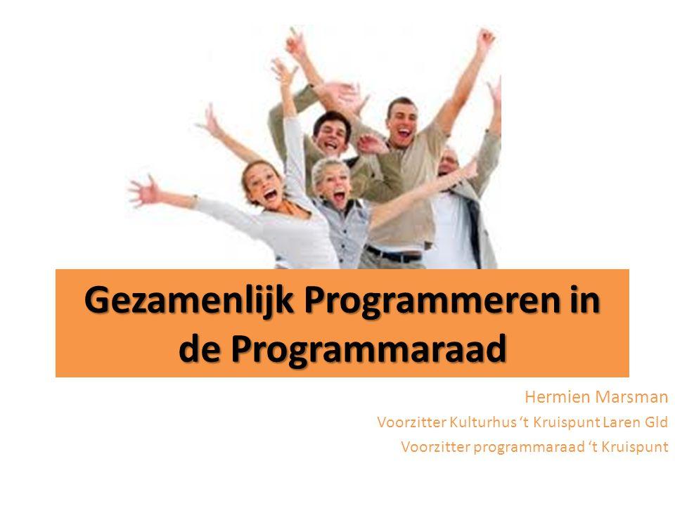 Gezamenlijk Programmeren in de Programmaraad Hermien Marsman Voorzitter Kulturhus 't Kruispunt Laren Gld Voorzitter programmaraad 't Kruispunt