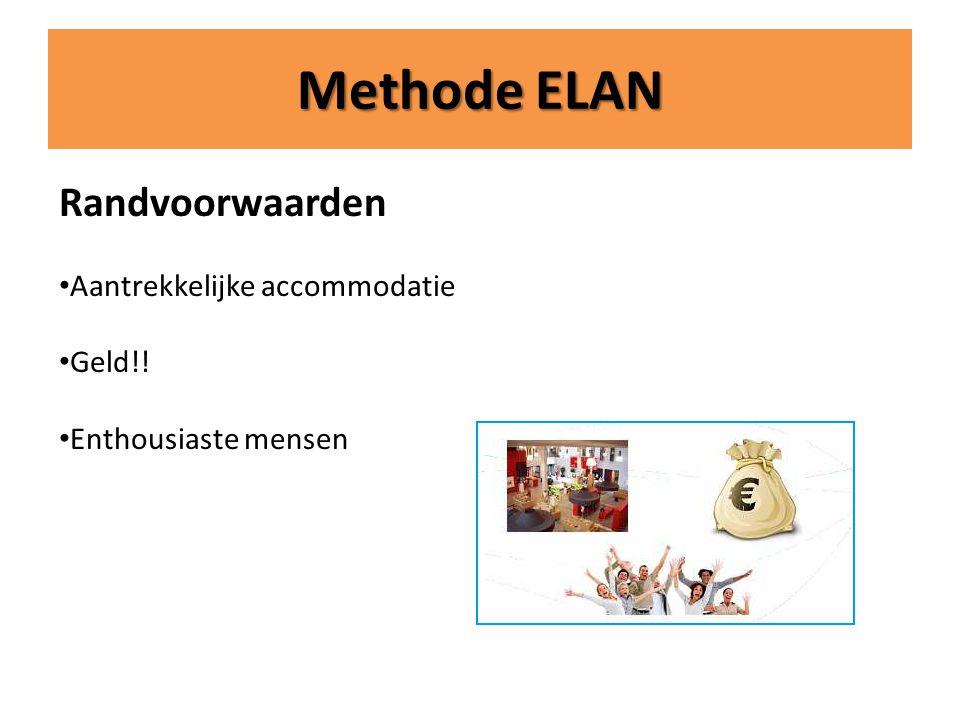 Methode ELAN Randvoorwaarden • Aantrekkelijke accommodatie • Geld!! • Enthousiaste mensen