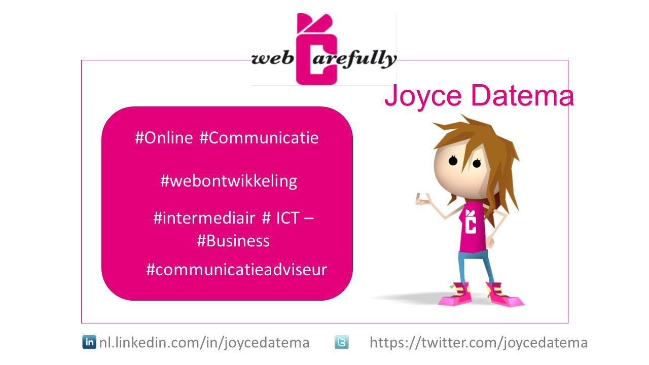 Joyce Datema nl.linkedin.com/in/joycedatemahttps://twitter.com/joycedatema #Online #Communicatie #webontwikkeling #communicatieadviseur #intermediair # ICT – #Business