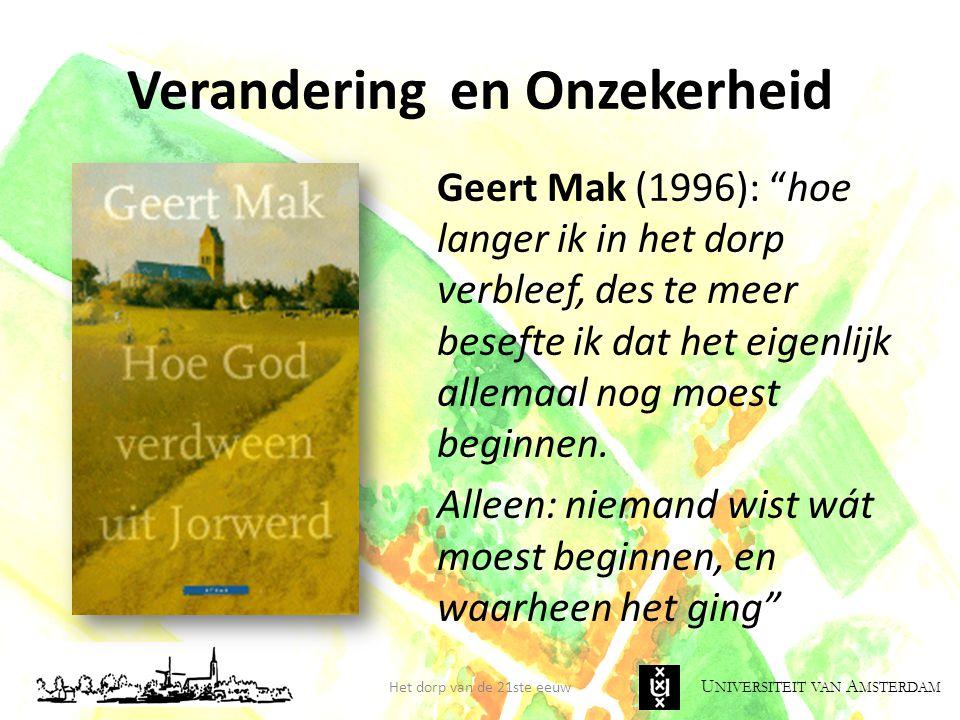 """U NIVERSITEIT VAN A MSTERDAM Verandering en Onzekerheid Geert Mak (1996): """"hoe langer ik in het dorp verbleef, des te meer besefte ik dat het eigenlij"""
