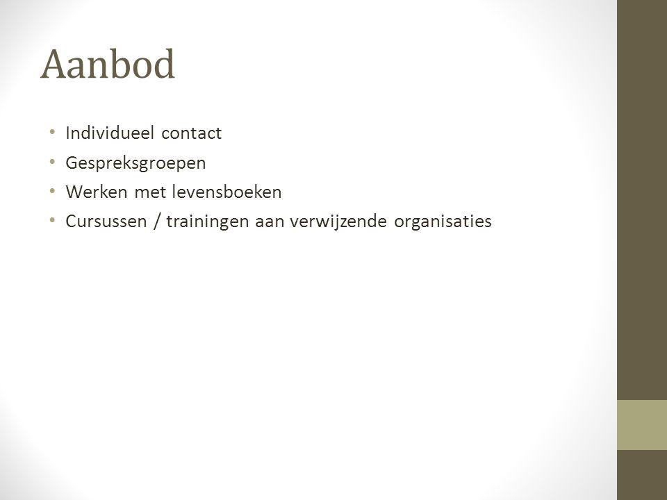 Aanbod • Individueel contact • Gespreksgroepen • Werken met levensboeken • Cursussen / trainingen aan verwijzende organisaties